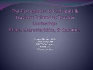 The Perceptions of Principals  Teachers Related to Teacher Leadership:  Roles, Characteristics,  Qualities