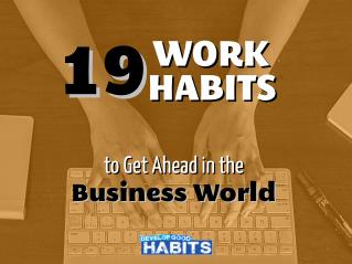 19 Work Habits to Get Ahead in the Business World