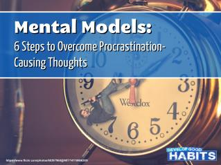 Mental Models: 6 Steps to Overcome Procrastination-Causing Thoughts