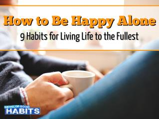 How to Be Happy Alone (9 Habits for Living Life to the Fullest)