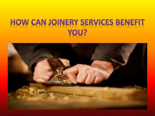How Can Joinery Services Benefit You?