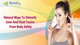 Natural Ways To Detoxify Liver And Flush Toxins From Body Safely
