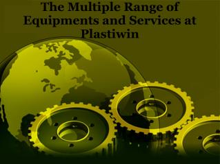 The Multiple Range of Equipments and Services at Plastiwin