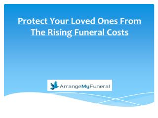 Protect Your Loved Ones From The Rising Funeral Costs