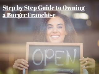 Step by Step Guide to Owning a Burger Franchise