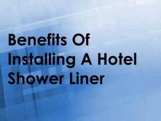 Benefits Of Installing A Hotel Shower Liner