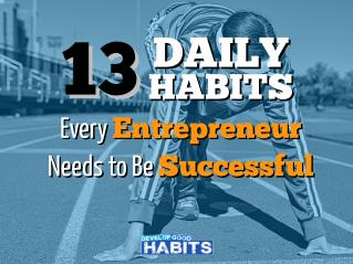 13 Daily Habits Every Entrepreneur Needs to Be Successful