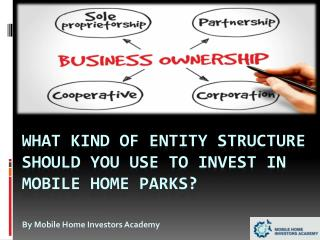 What Kind Of Entity Structure Should You Use To Invest In Mobile Home Parks?