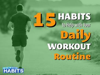 15 Habits to Help with Your Daily Workout Routine