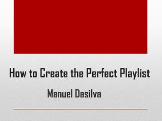 Manuel Dasilva - How to Create the Perfect Playlist