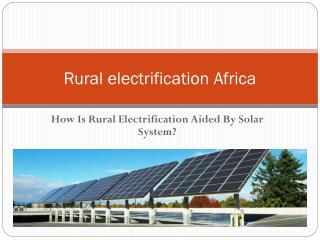 How Is Rural Electrification Aided By Solar System?