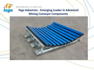 Tega Industries - Emerging Leader in Advanced Mining Conveyor Components