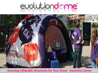 Stunning Inflatable Structures for Your Event - Evolution Dome
