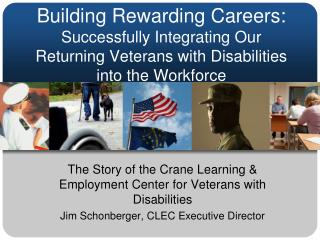Building Rewarding Careers: Successfully Integrating Our Returning Veterans with Disabilities into the Workforce