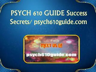 PSYCH 610 GUIDE Success Secrets/ psych610guide.com