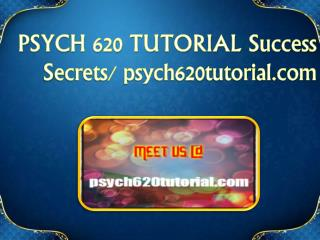 PSYCH 620 TUTORIAL  Success Secrets/ psych620tutorial.com