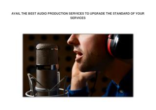 AVAIL THE BEST AUDIO PRODUCTION SERVICES TO UPGRADE THE STANDARD OF YOUR SERVICES