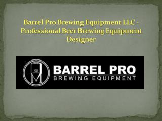 Barrel Pro Brewing Equipment LLC - Professional Beer Brewing Equipment Designer
