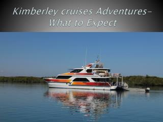 Kimberley cruises Adventures-What to expect