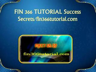 FIN 366 TUTORIAL Success Secrets/fin366tutorial.com