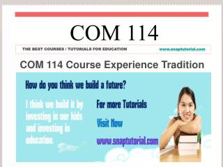 COM 114 Course Experience Tradition/ snaptutorial.com
