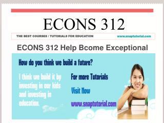 ECONS 312 Help Bcome Exceptional/ snaptutorial.com