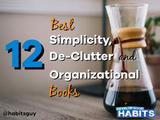 12 Best Simplicity, De-Clutter, and Organizational Books
