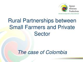 Rural Partnerships between Small Farmers and Private Sector    The case of Colombia