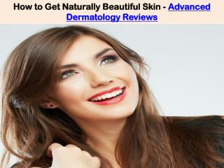 How to Get Naturally Beautiful Skin - Advanced Dermatology Reviews