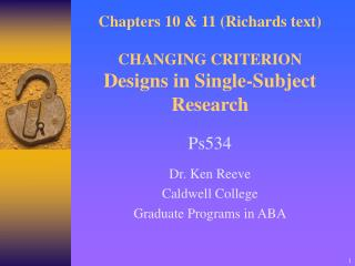 Chapters 10  11 Richards text  CHANGING CRITERION Designs in Single-Subject Research