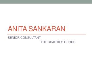 Anita Sankaran - Senior Consultant - The Charties Group
