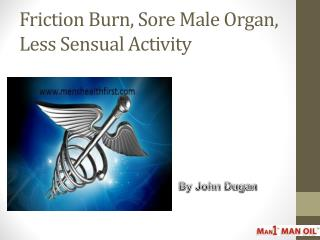Friction Burn, Sore Male Organ, Less Sensual Activity