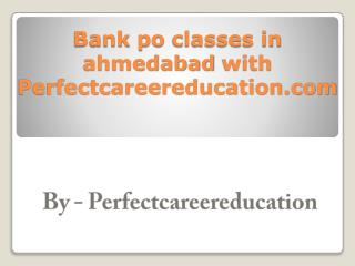Bank po classes in ahmedabad with Perfectcareereducation.com