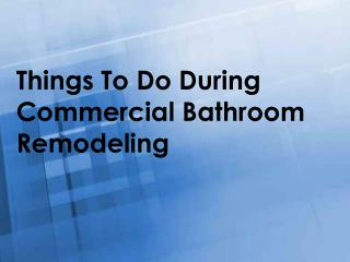 Things To Do During Commercial Bathroom Remodeling