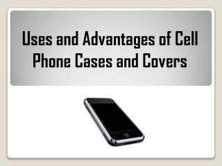 Uses and Advantages of Cell Phone Cases and Covers