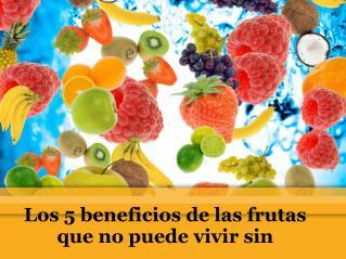 Los 5 beneficios de las frutas que no puede vivir sin