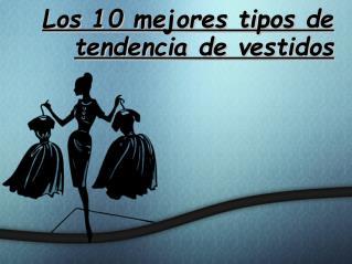 Los 10 mejores tipos de tendencia de vestidos