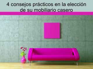4 consejos prácticos en la elección de su mobiliario casero