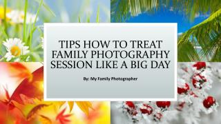 Tips How to Treat Family Photography Session Like A Big Day