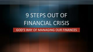 9 Steps Out Of Financial Crisis - God's Ways of Managing Our Finances