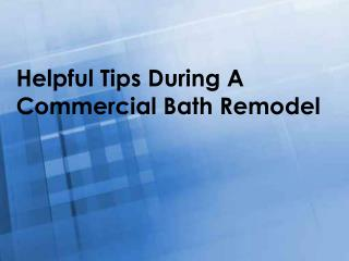 Helpful Tips During A Commercial Bath Remodel