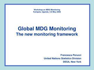 Workshop on MDG Monitoring  Kampala, Uganda, 5-8 May 2008   Global MDG Monitoring The new monitoring framework