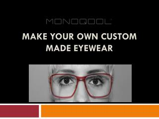Custom Made Eyewear | Cool Eyewear
