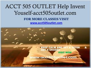 ACCT 505 OUTLET Help Invent Youself-acct505outlet.com