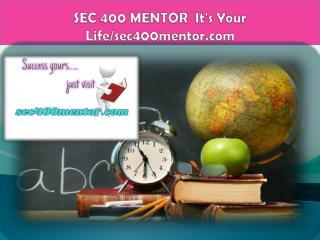 SEC 400 MENTOR  It's Your Life/sec400mentor.com
