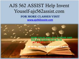 AJS 562 ASSIST Help Invent Youself-ajs562assist.com