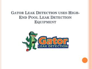 Gator Leak Detection uses High-End Pool Leak Detection Equipment
