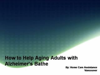 How to Help Aging Adults with Alzheimer's Bathe