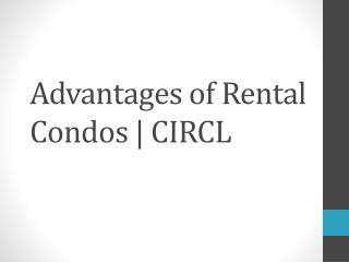 Advantages of Rental Condos | CIRCL
