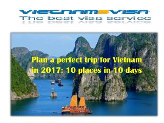 Plan a perfect trip for Vietnam in 2017: 10 places in 10 days